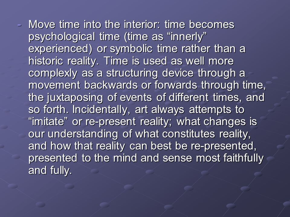 Move time into the interior: time becomes psychological time (time as innerly experienced) or symbolic time rather than a historic reality.