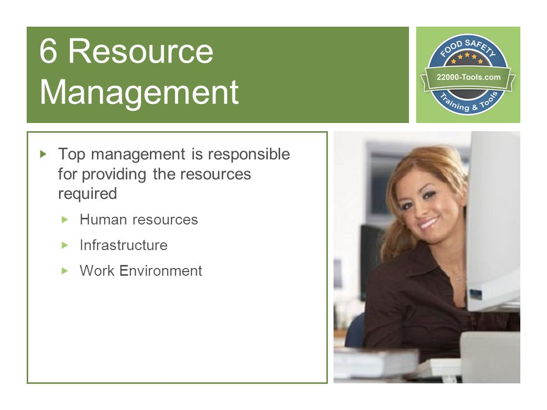 6 Resource Management Top management is responsible for providing the resources required. Human resources.