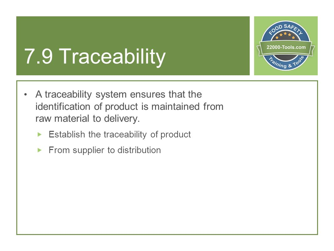 7.9 Traceability A traceability system ensures that the identification of product is maintained from raw material to delivery.