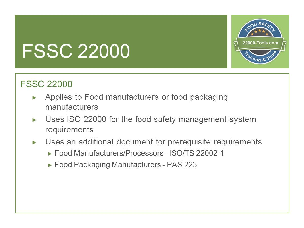 FSSC FSSC Applies to Food manufacturers or food packaging manufacturers.