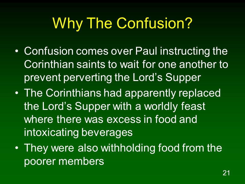 Why The Confusion Confusion comes over Paul instructing the Corinthian saints to wait for one another to prevent perverting the Lord's Supper.