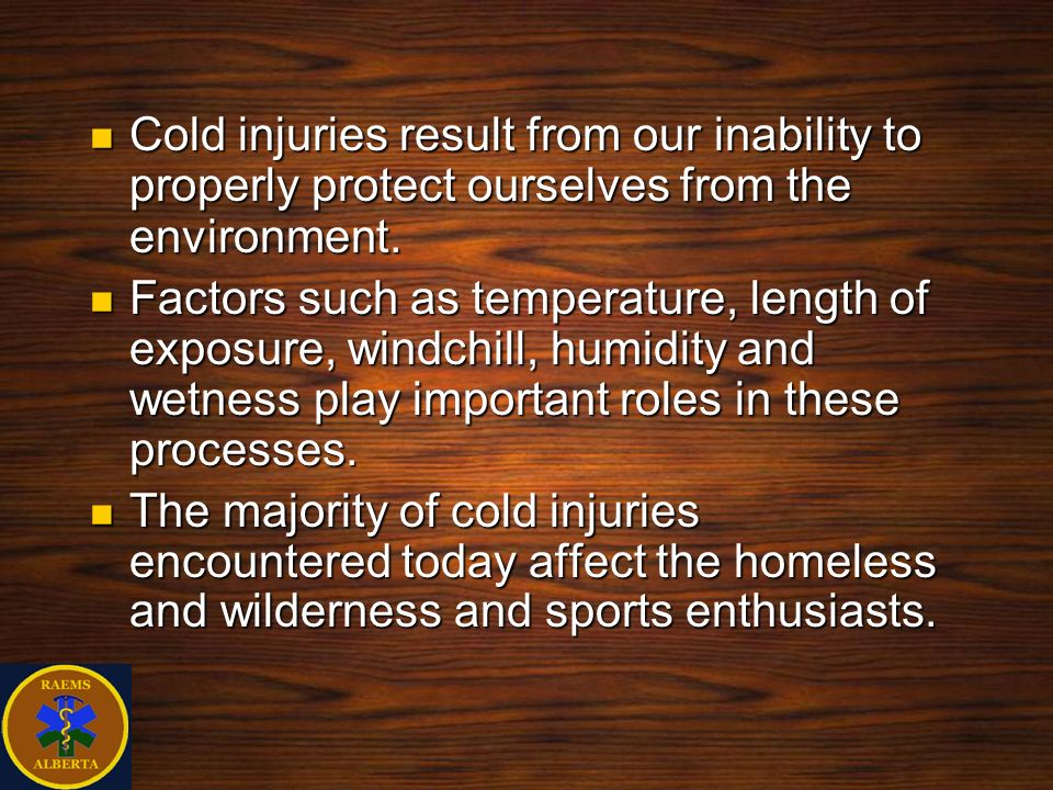 Cold injuries result from our inability to properly protect ourselves from the environment.