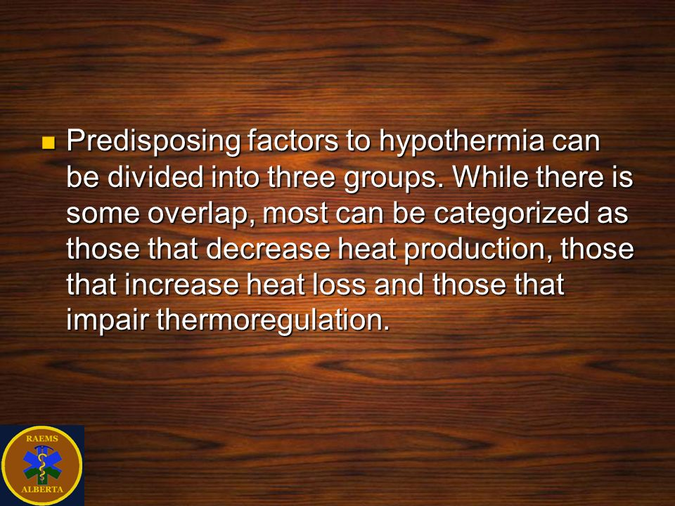Predisposing factors to hypothermia can be divided into three groups