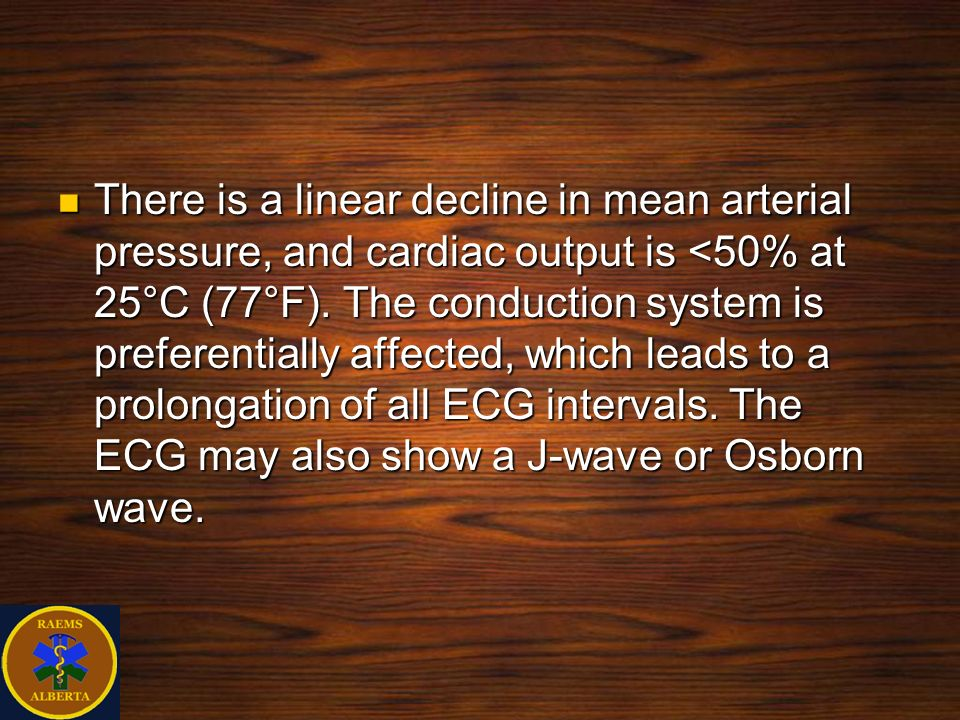 There is a linear decline in mean arterial pressure, and cardiac output is <50% at 25°C (77°F).