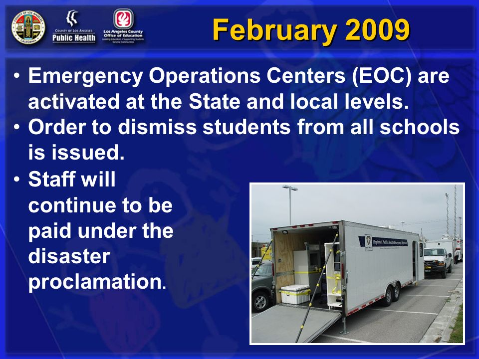 February 2009 Emergency Operations Centers (EOC) are activated at the State and local levels. Order to dismiss students from all schools is issued.