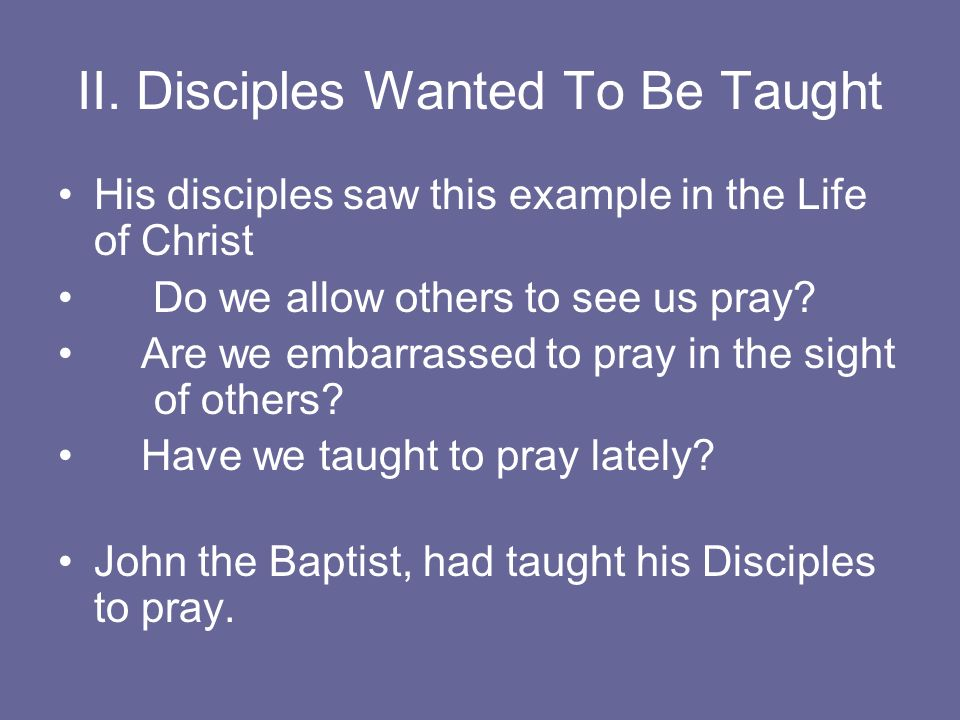 II. Disciples Wanted To Be Taught
