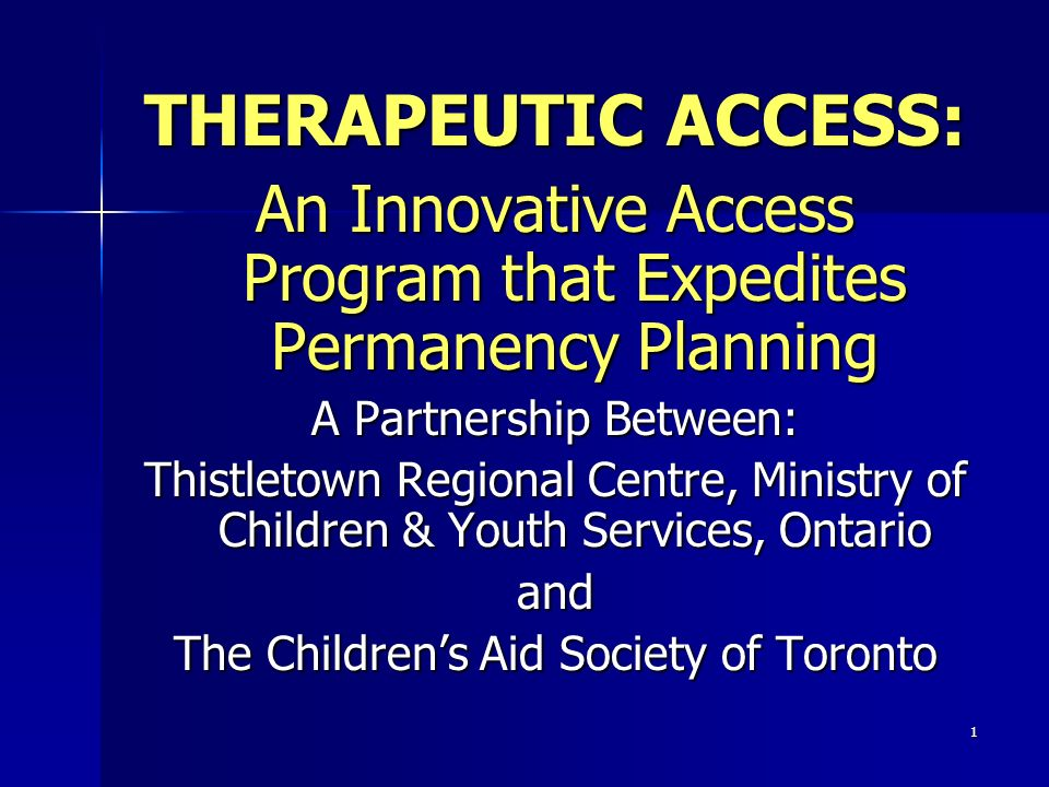 THERAPEUTIC ACCESS: An Innovative Access Program that Expedites Permanency Planning. A Partnership Between: