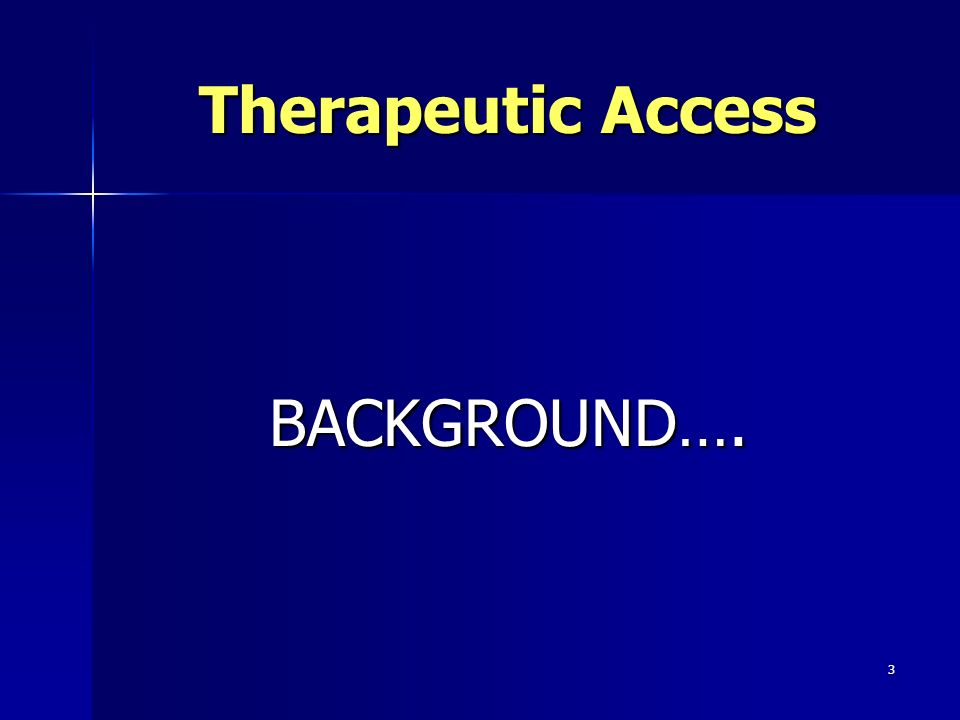 Therapeutic Access BACKGROUND….