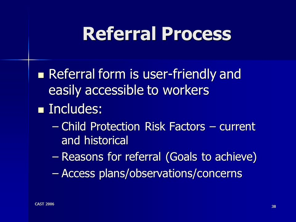 Referral Process Referral form is user-friendly and easily accessible to workers. Includes: Child Protection Risk Factors – current and historical.