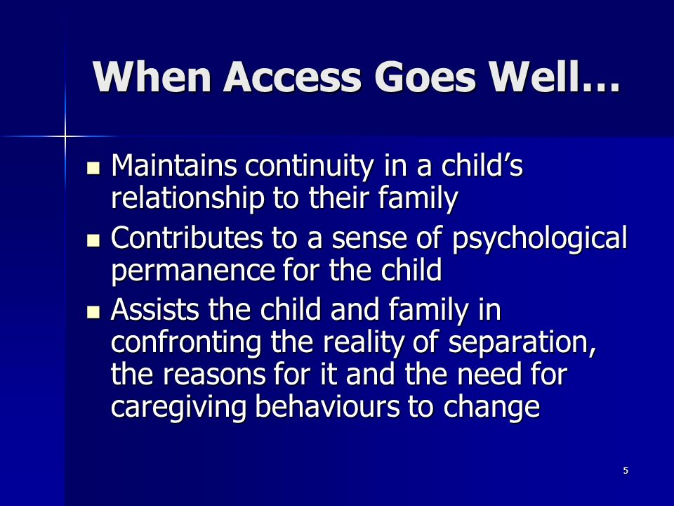 When Access Goes Well… Maintains continuity in a child's relationship to their family.