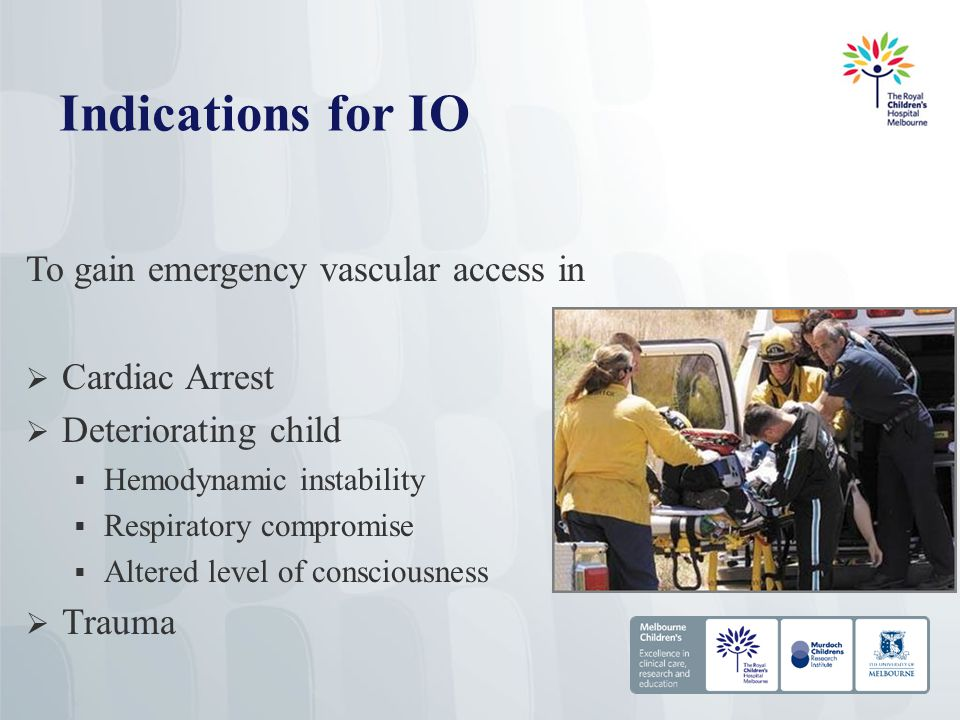 Indications for IO To gain emergency vascular access in Cardiac Arrest