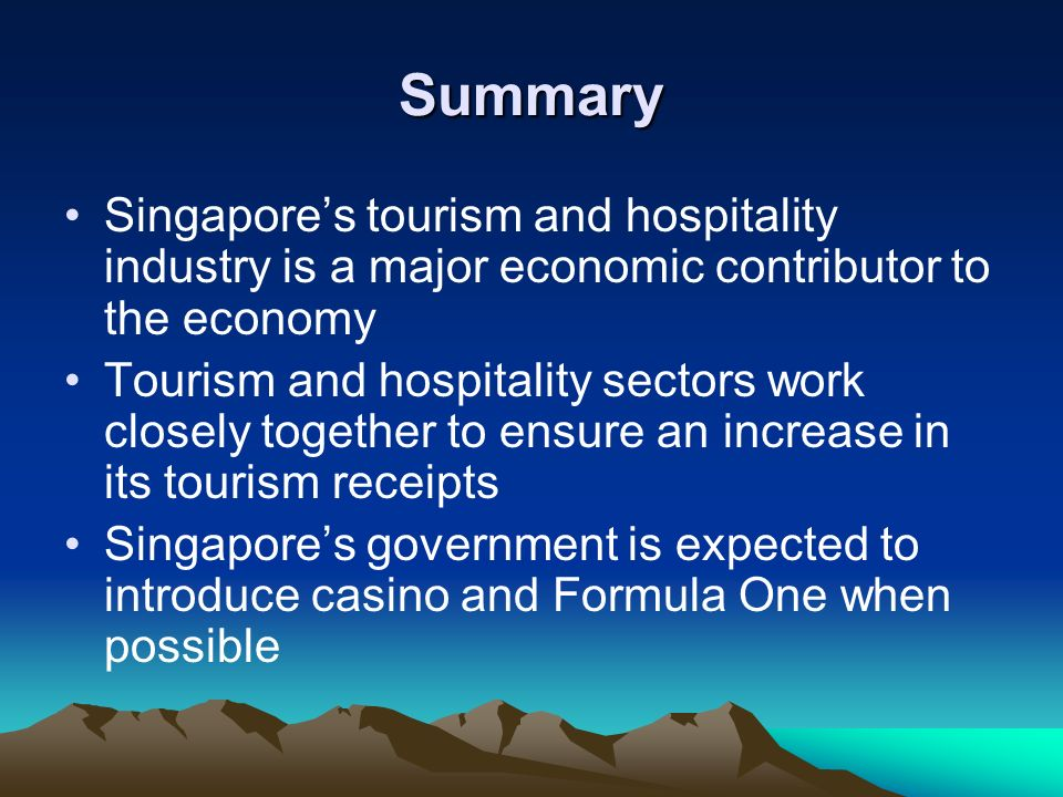 Summary Singapore's tourism and hospitality industry is a major economic contributor to the economy.