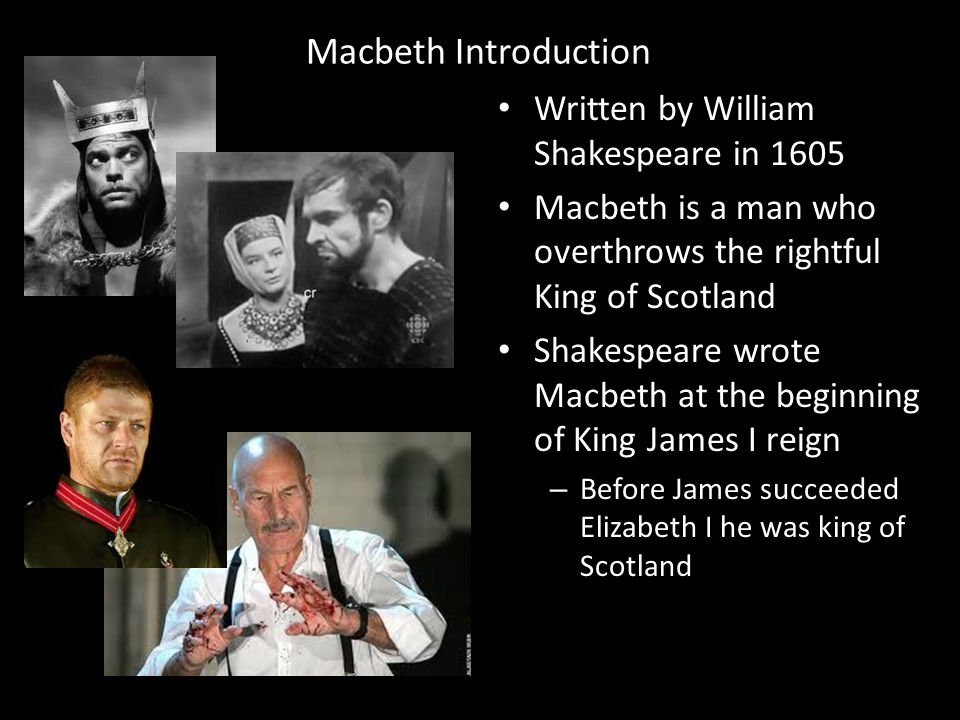 Macbeth Introduction Written by William Shakespeare in 1605