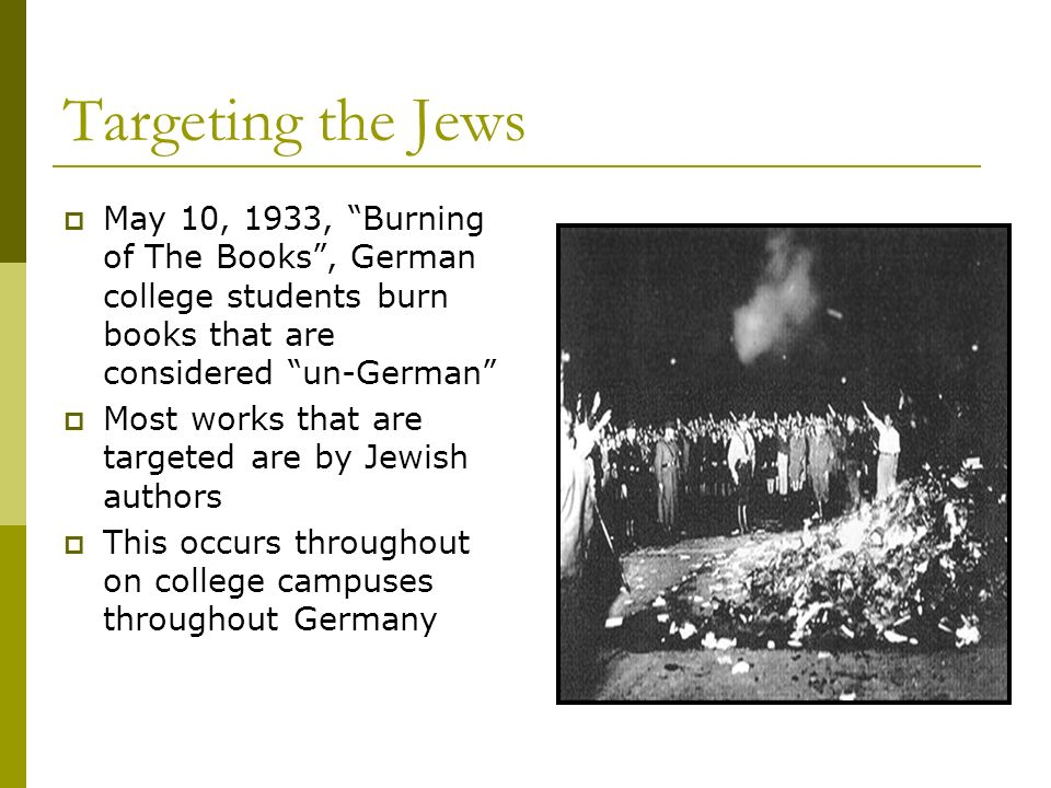 Targeting the Jews May 10, 1933, Burning of The Books , German college students burn books that are considered un-German