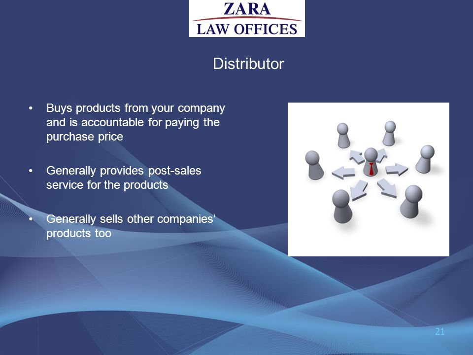 Distributor Buys products from your company and is accountable for paying the purchase price. Generally provides post-sales service for the products.