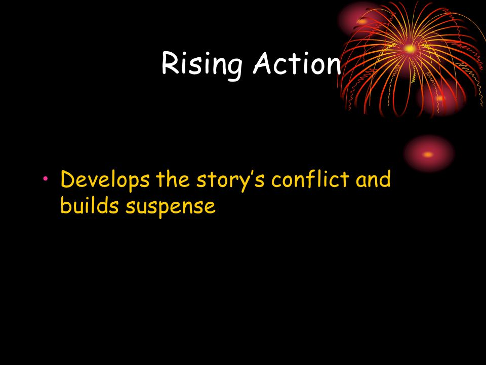 Rising Action Develops the story's conflict and builds suspense
