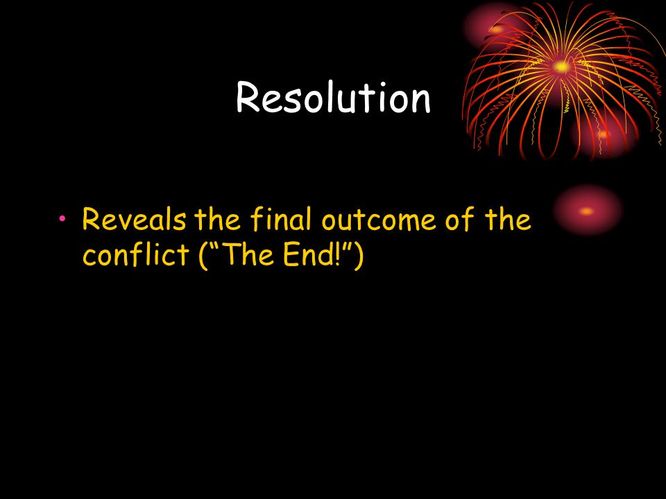 Resolution Reveals the final outcome of the conflict ( The End! )