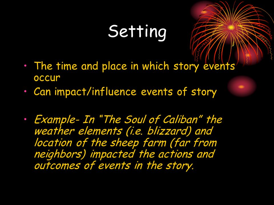 Setting The time and place in which story events occur