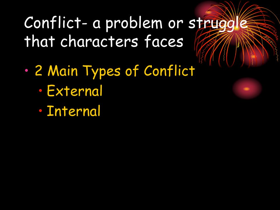 Conflict- a problem or struggle that characters faces