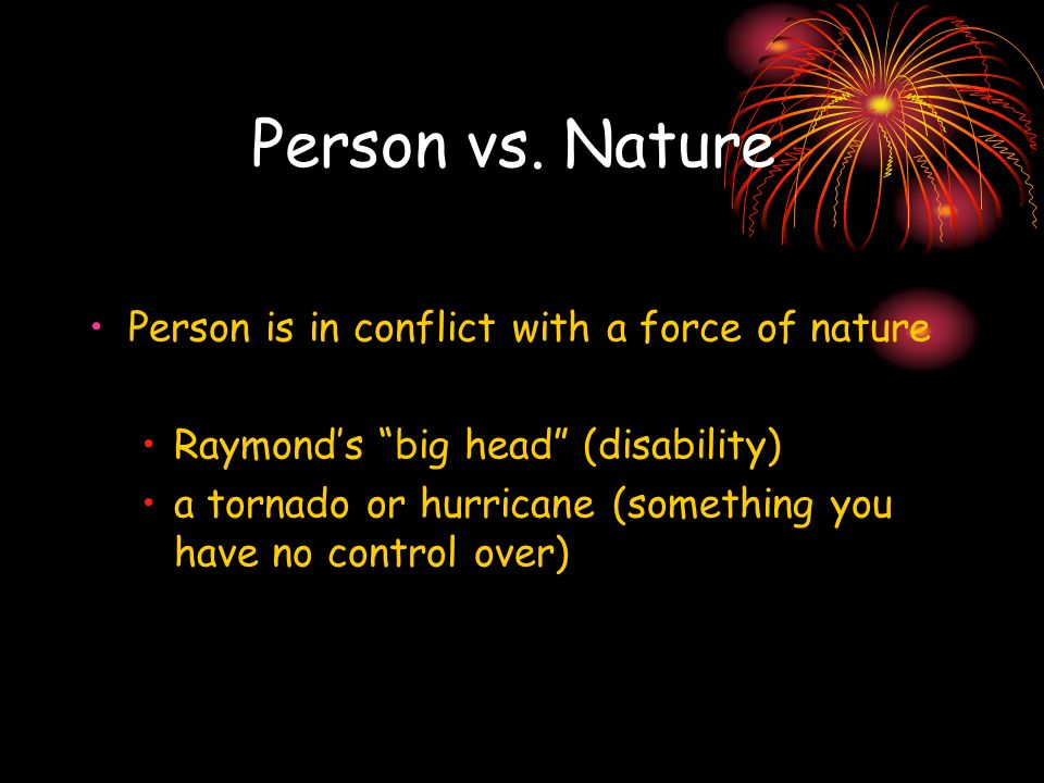 Person vs. Nature Person is in conflict with a force of nature