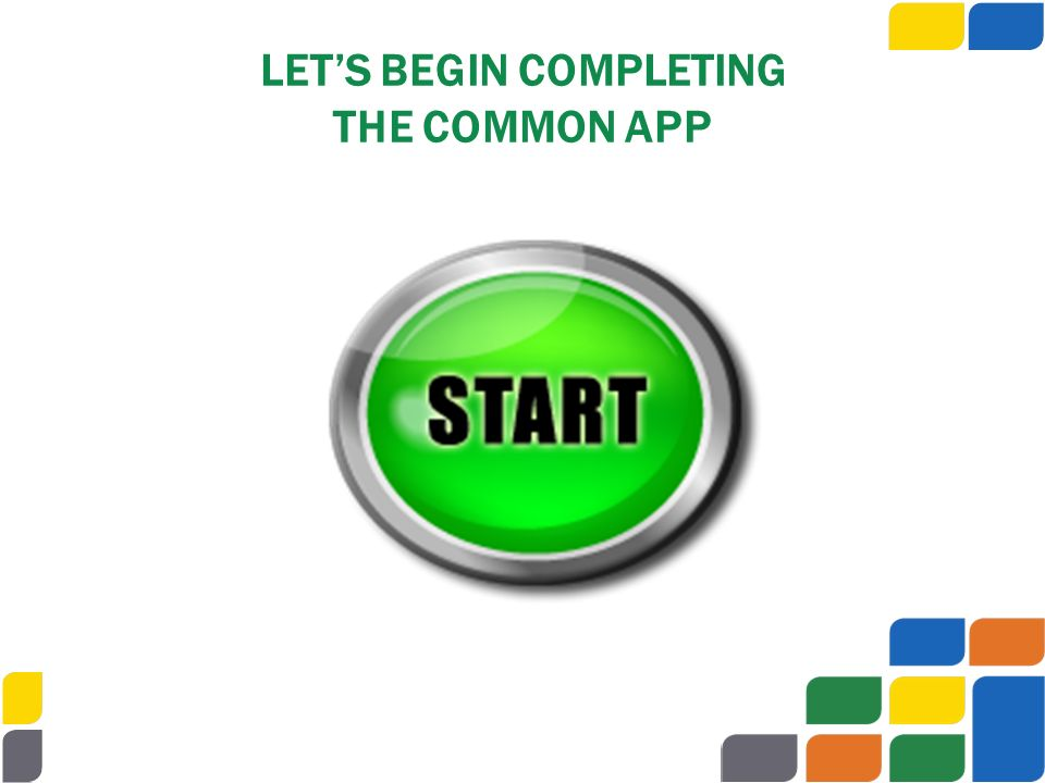 LET'S BEGIN COMPLETING THE COMMON APP