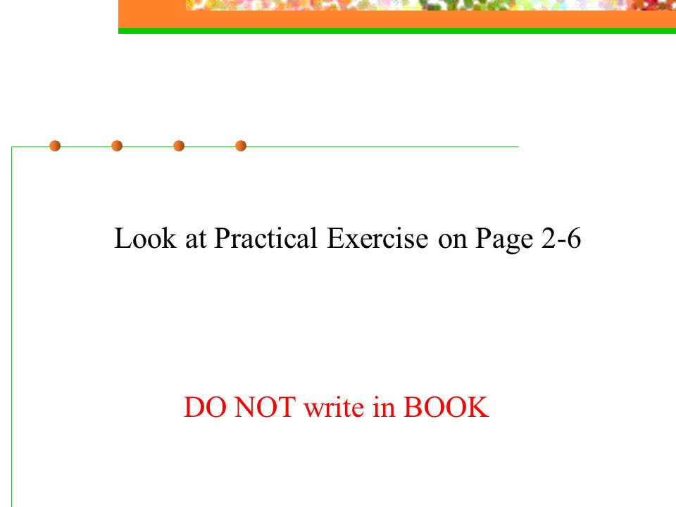 Look at Practical Exercise on Page 2-6