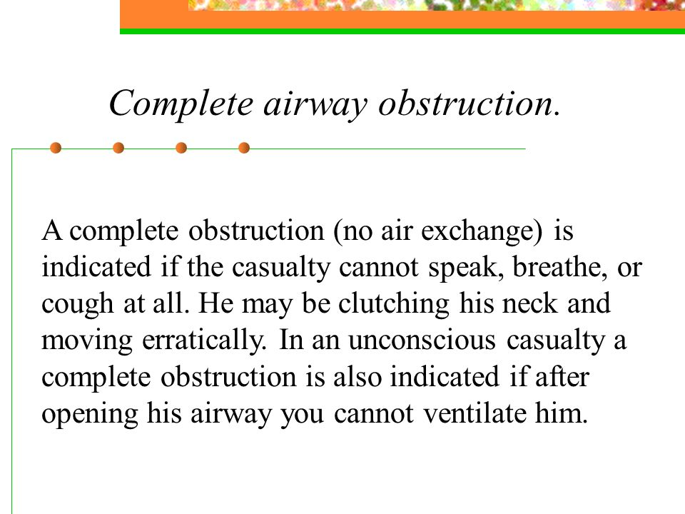 Complete airway obstruction.