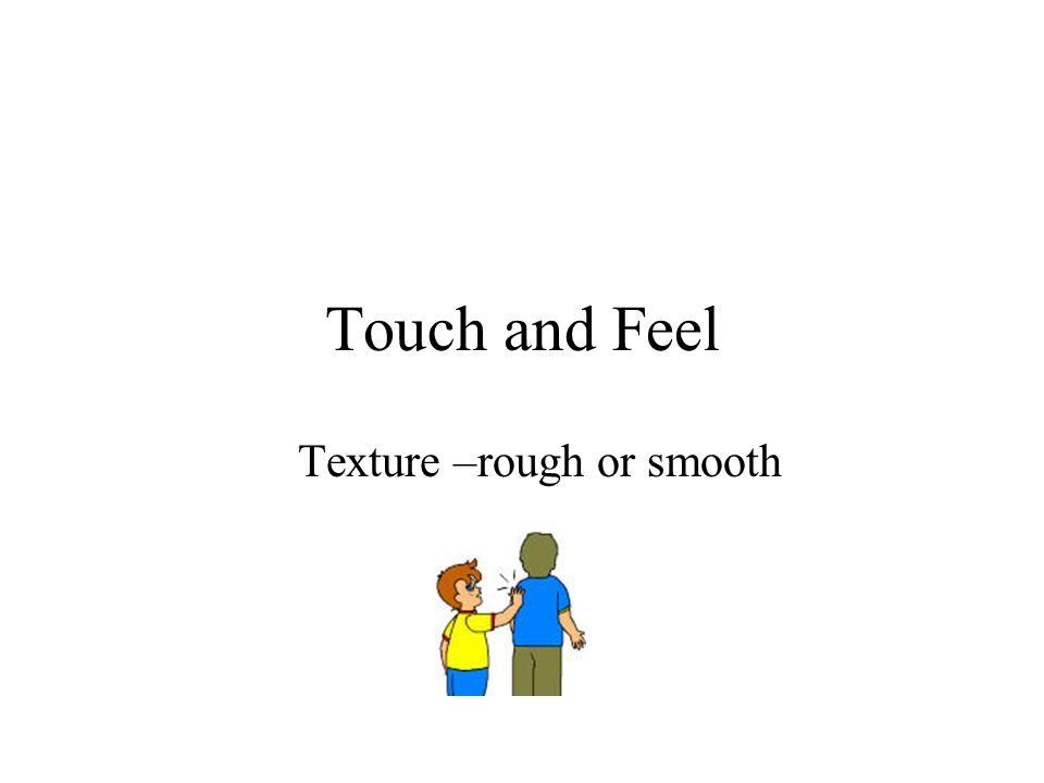 Texture –rough or smooth