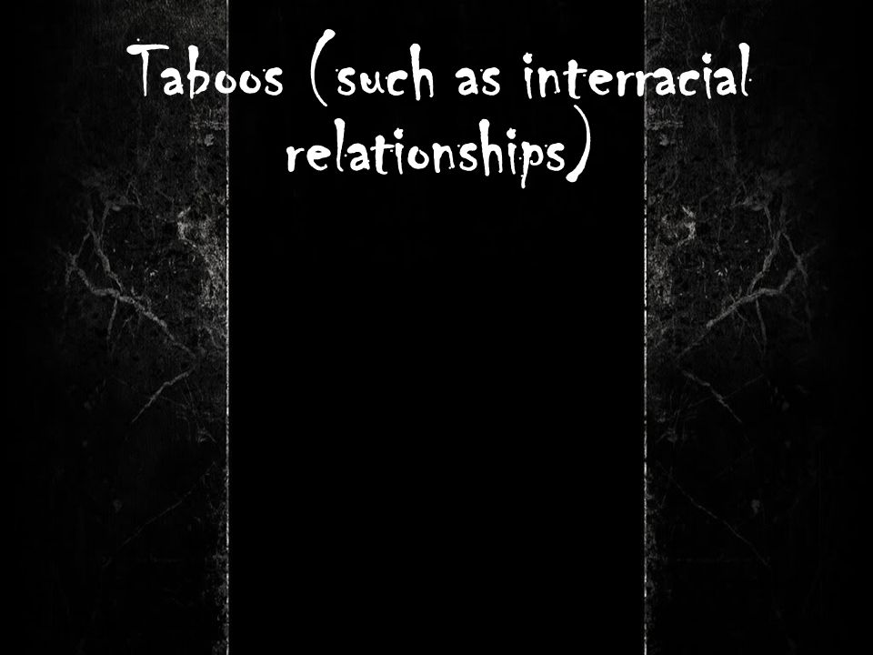 Taboos (such as interracial relationships)