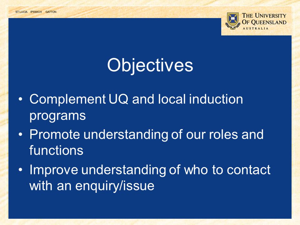 Objectives Complement UQ and local induction programs