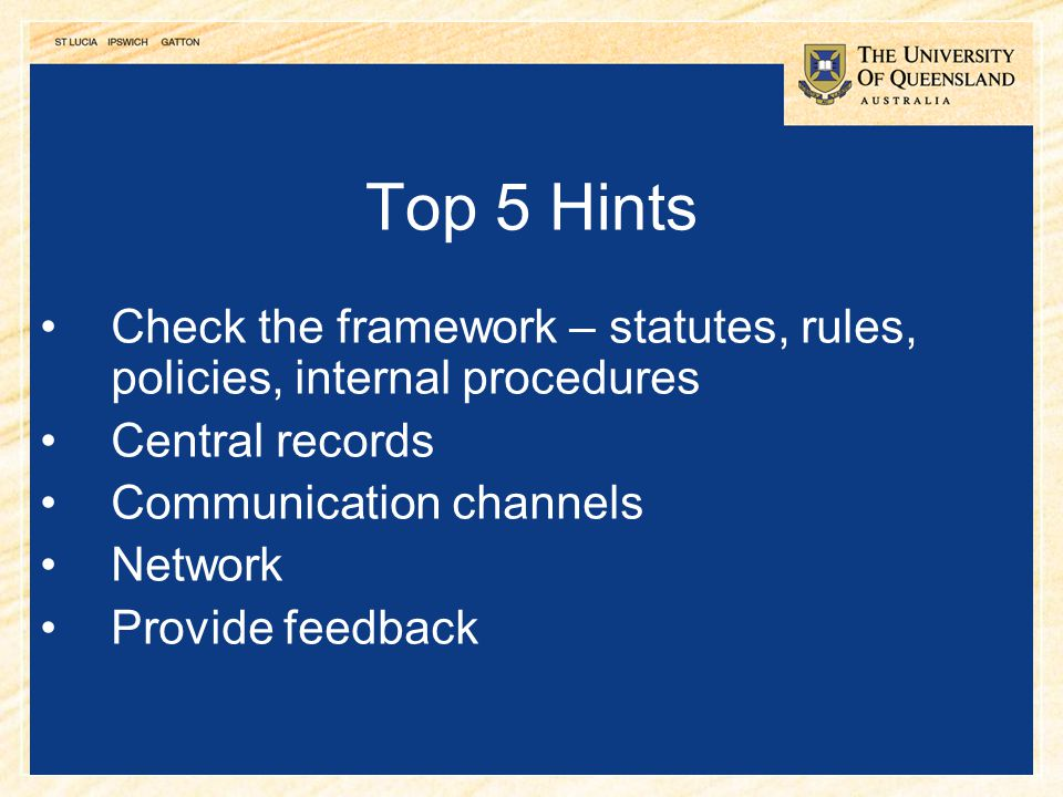 Top 5 Hints Check the framework – statutes, rules, policies, internal procedures. Central records.