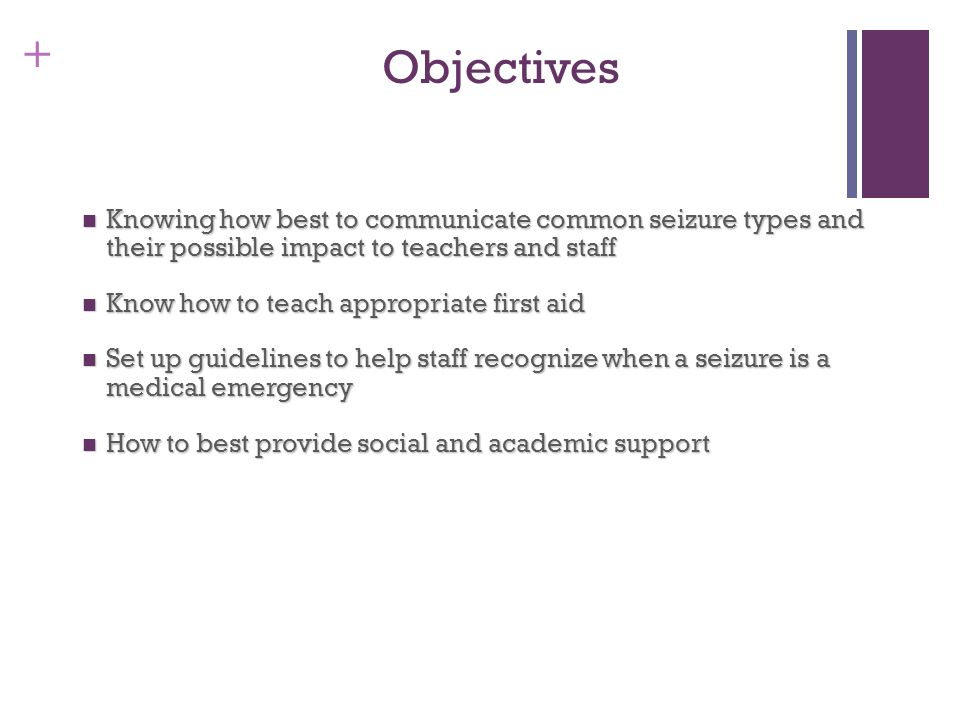Objectives Knowing how best to communicate common seizure types and their possible impact to teachers and staff.