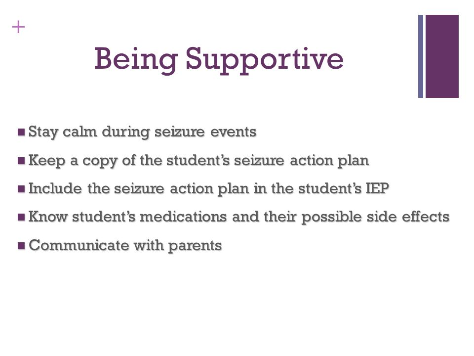 Being Supportive Stay calm during seizure events