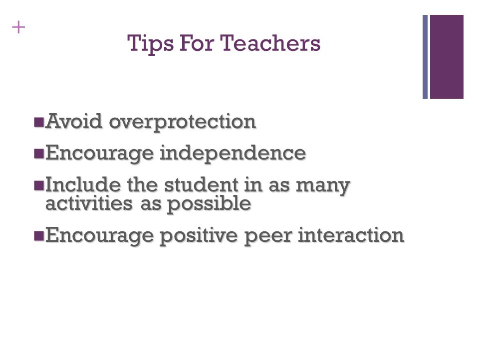Tips For Teachers Avoid overprotection Encourage independence