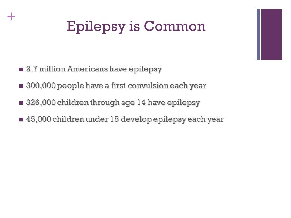 Epilepsy is Common 2.7 million Americans have epilepsy