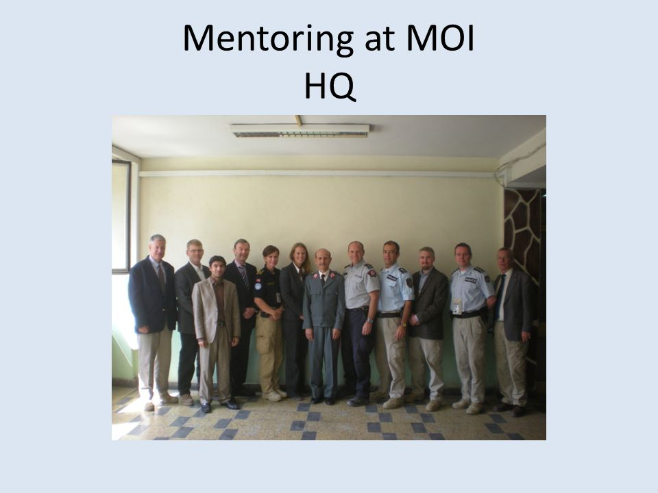 Mentoring at MOI HQ Often mentors out number the Afghans