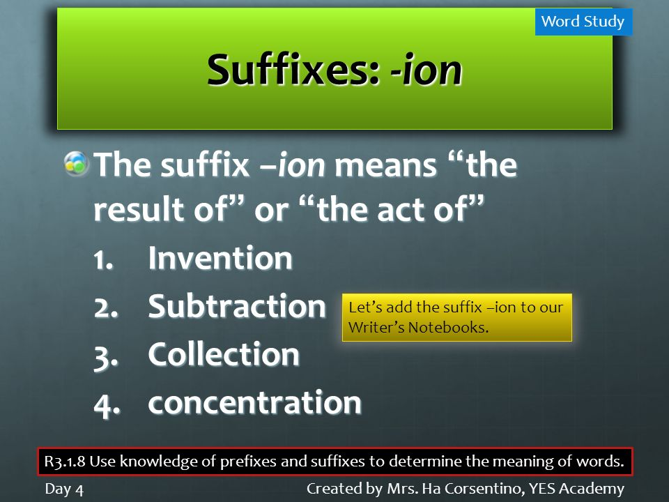 Suffixes: -ion The suffix –ion means the result of or the act of