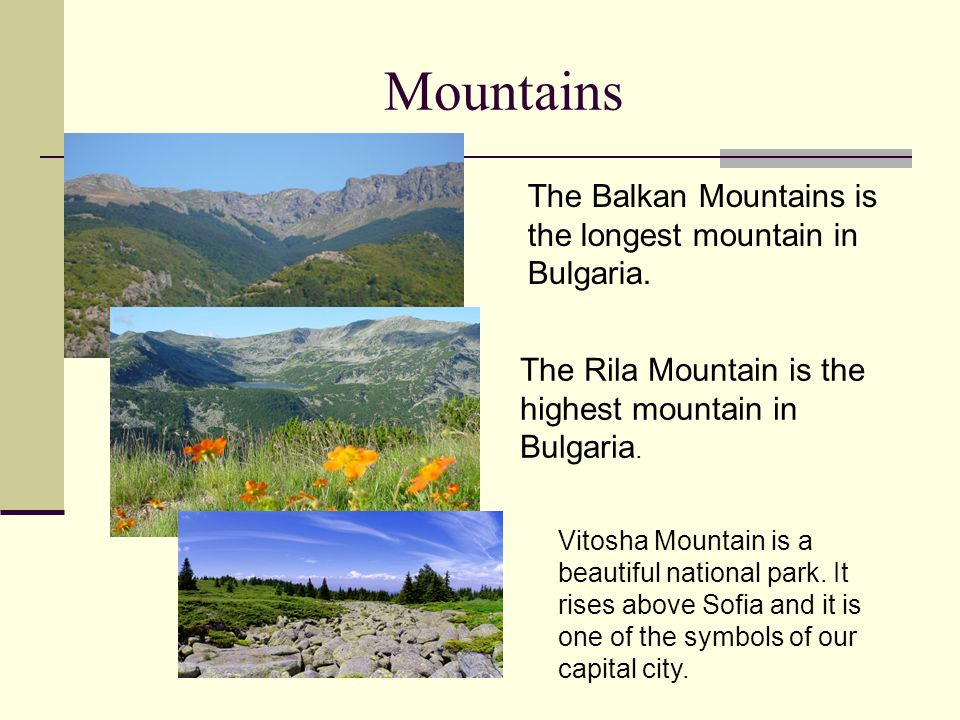 Mountains The Balkan Mountains is the longest mountain in Bulgaria.