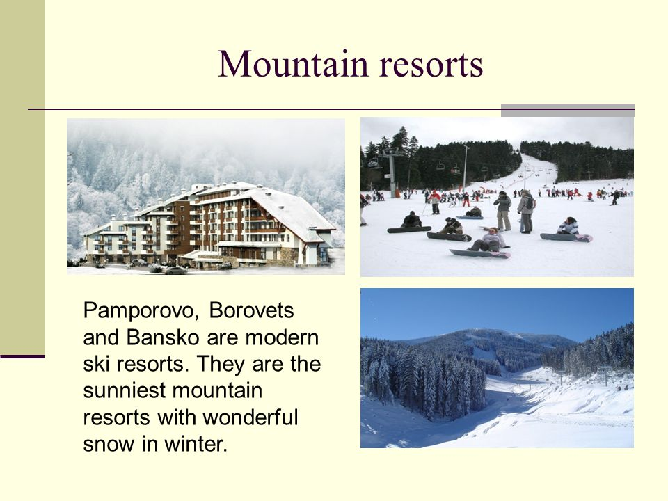 Mountain resorts Pamporovo, Borovets and Bansko are modern ski resorts.