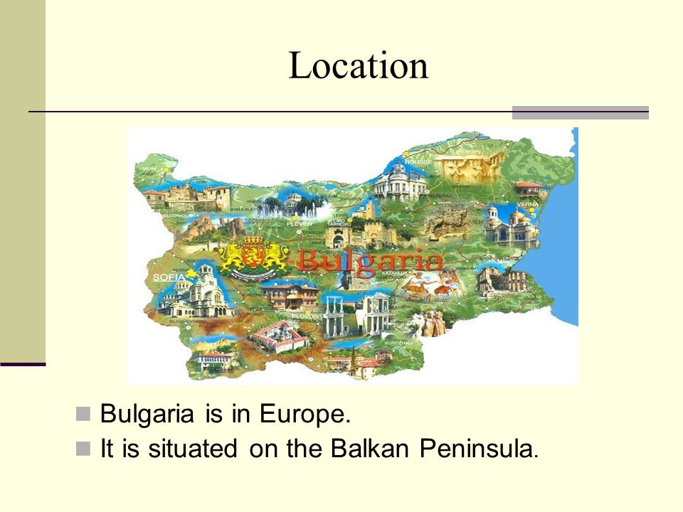 Location Bulgaria is in Europe.