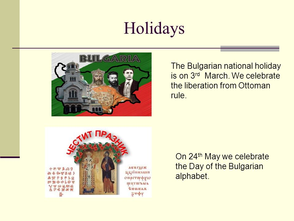 Holidays The Bulgarian national holiday is on 3rd March. We celebrate the liberation from Ottoman rule.
