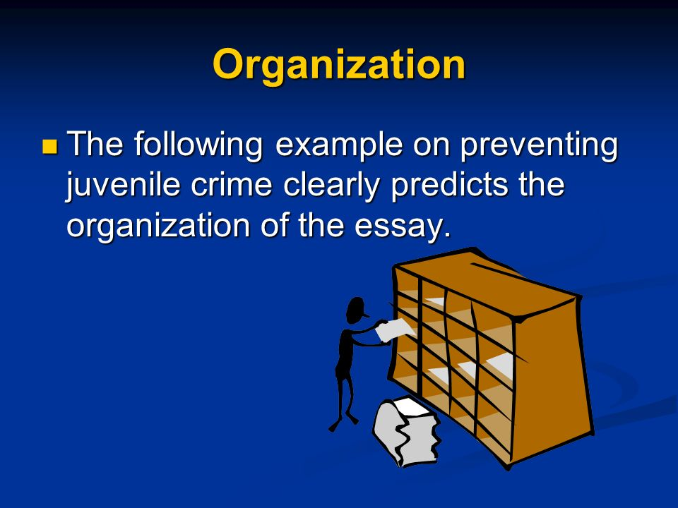 Organization The following example on preventing juvenile crime clearly predicts the organization of the essay.