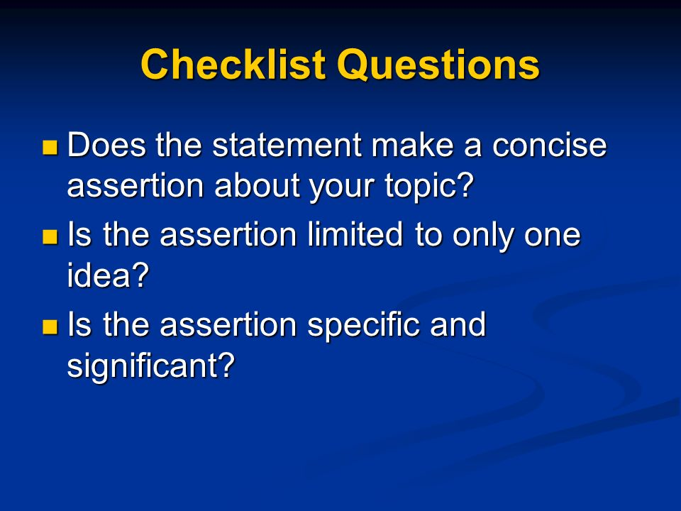 Checklist Questions Does the statement make a concise assertion about your topic Is the assertion limited to only one idea
