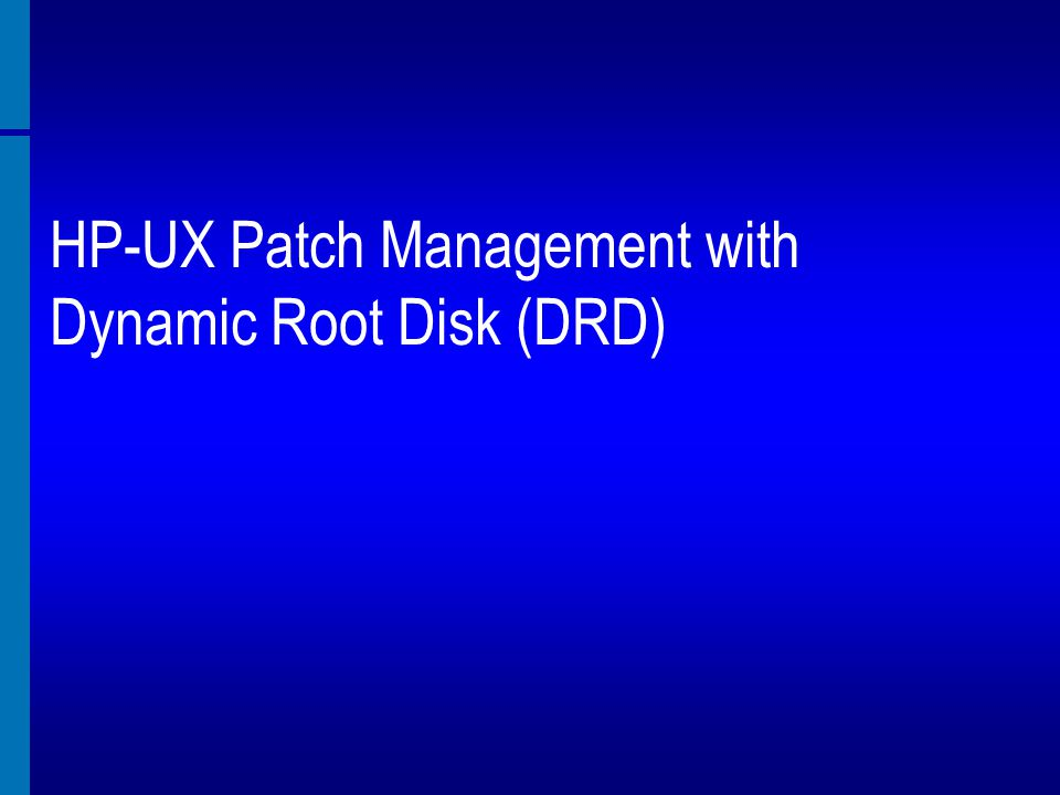 HP-UX Patch Management with Dynamic Root Disk (DRD)