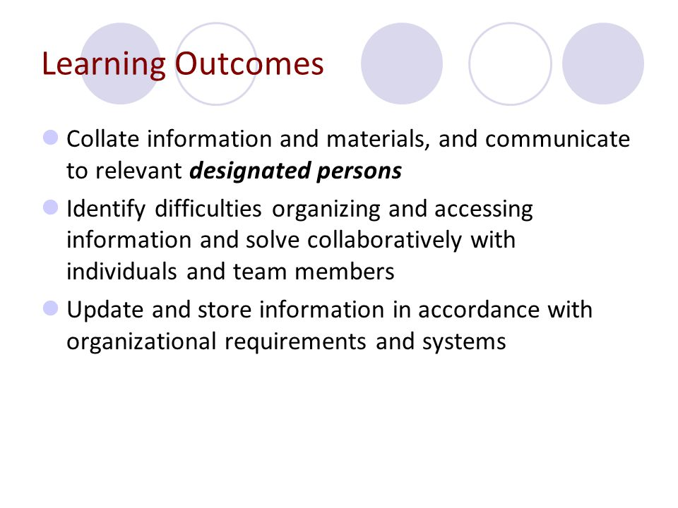 Learning Outcomes Collate information and materials, and communicate to relevant designated persons.