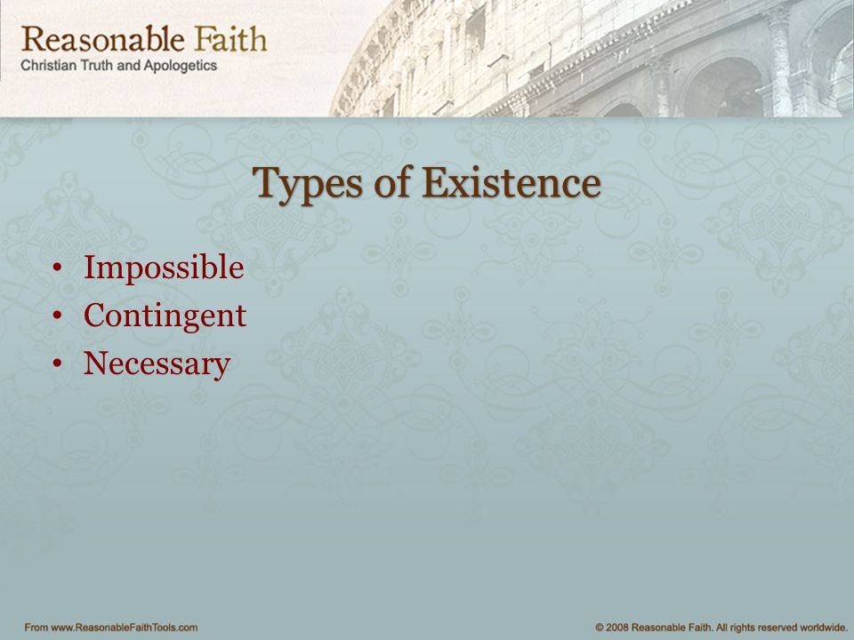 Types of Existence Impossible Contingent Necessary