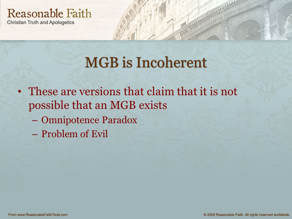 MGB is Incoherent These are versions that claim that it is not possible that an MGB exists. Omnipotence Paradox.