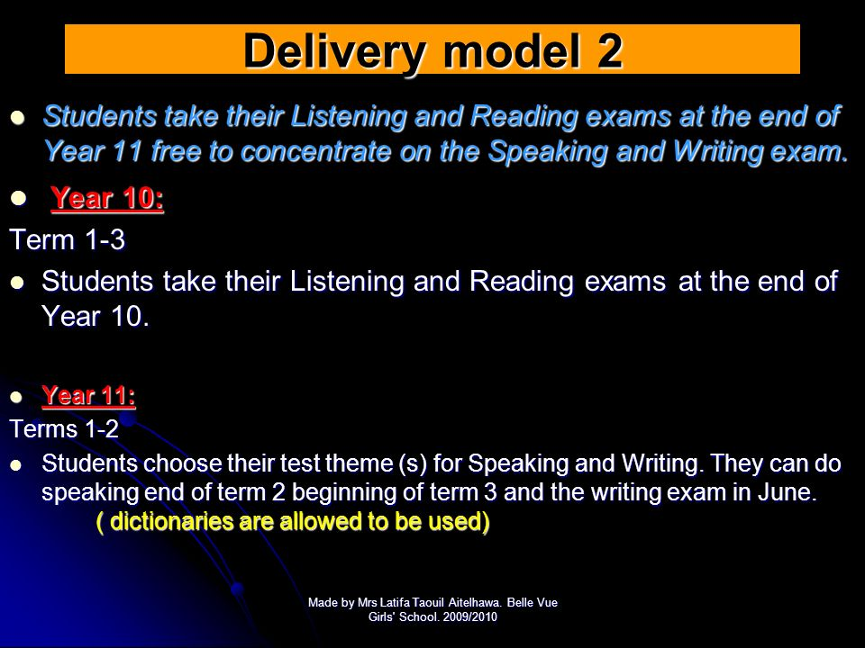 Delivery model 2 Students take their Listening and Reading exams at the end of Year 11 free to concentrate on the Speaking and Writing exam.