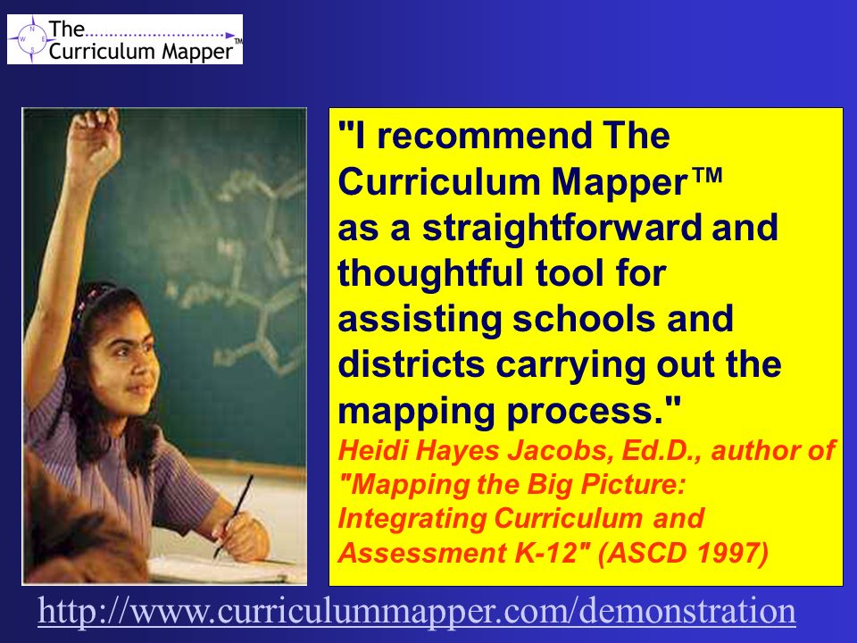 I recommend The Curriculum Mapper™ as a straightforward and thoughtful tool for assisting schools and districts carrying out the mapping process.