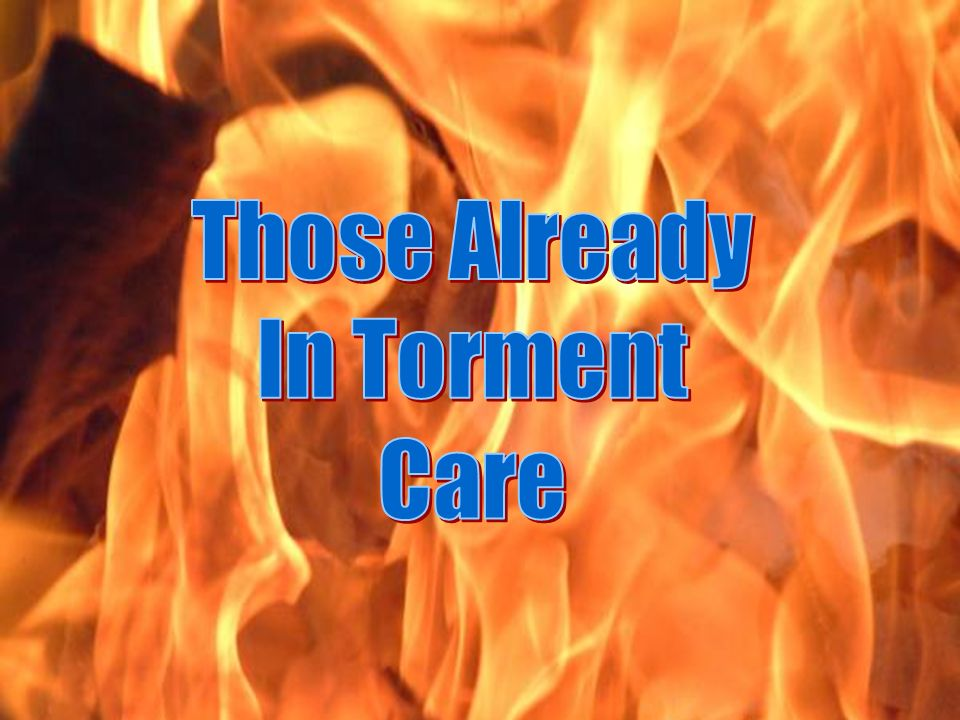 Those Already In Torment Care